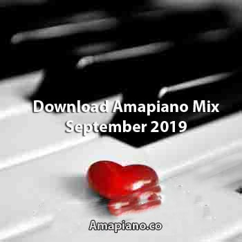 Download Amapiano Mix September 2019