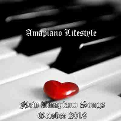 new october 2019 amapiano songs download