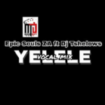 Epic Soul Za – Yelele (Vocal Mix) Ft. Tshelows Dj mp3 download