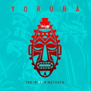 Tee-R – Yoruba (Radio Edit) Ft. KingTouch mp3 download