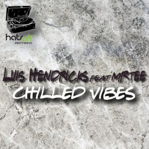 Luis Hendricks , Mr.Tee – Chilled Vibes (Extended Mix)
