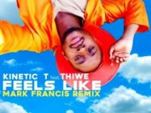 Kinetic T – Feels Like Ft. Thiwe (Mark Francis Remix) mp3 download