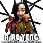 Senzo SkyBoy – A Re Yeng Ft. Mr Gong Gong TheeMC & Nolo Mp3 download