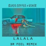 Black Coffee ft Usher – Lalala (Dr Feel Remix) mp3 download