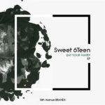 EP: Sweet 6teen – Eat Your Water