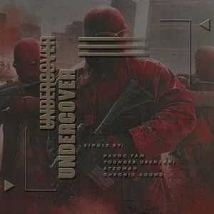 Havoc Fam & Chronic Sound – Undercover Ft. Ayzoman & Younger uBenzan