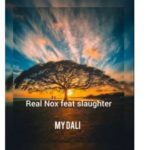 Real Nox – My Dali Ft. Slaughter