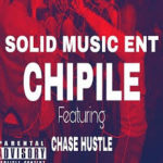 Solid Music Ent & Chase Hustle – Chippile