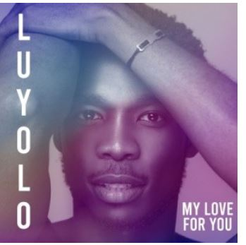Luyolo – My Love For You Lyrics