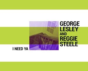 George Lesley & Reggie Steele – I Need Ya (Original)