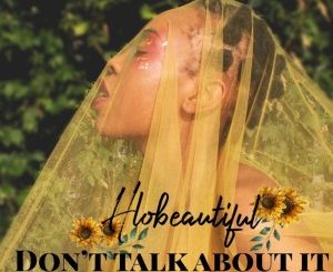 Hlobeautiful – Don't Talk About It