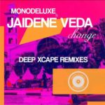 Monodeluxe – Change (Deep Xcape Remixes) Ft. Jaidene Veda
