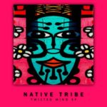 Native Tribe – Twisted Mind EP ZIP