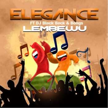 Elegance – Lembewu ft. DJ Black Beck & Bongs