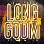 UBiza Wethu – Long Live Gqom 6 (Road To My Story Album)