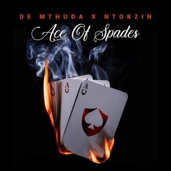 De Mthuda x Ntokzin – Ace Of Spades EP [Updated]