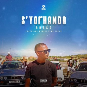 Rhass – S'yophanda ft. Mshayi x Mr Thela
