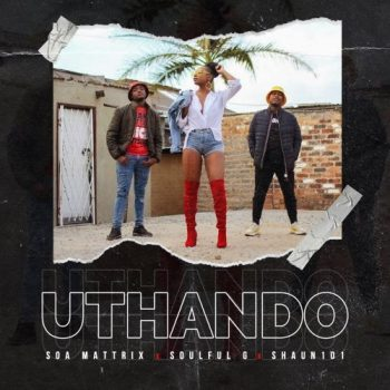 Video: Shaun 101 – Uthando ft Soa Mattrix & Soulful G