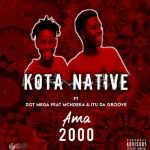 Kota Native x Dot Mega Ama 2000 ft McNdeka x Itu Da groove.