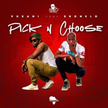 VIDEO: Vukani Ft. Sbonelo – Pick & Choose